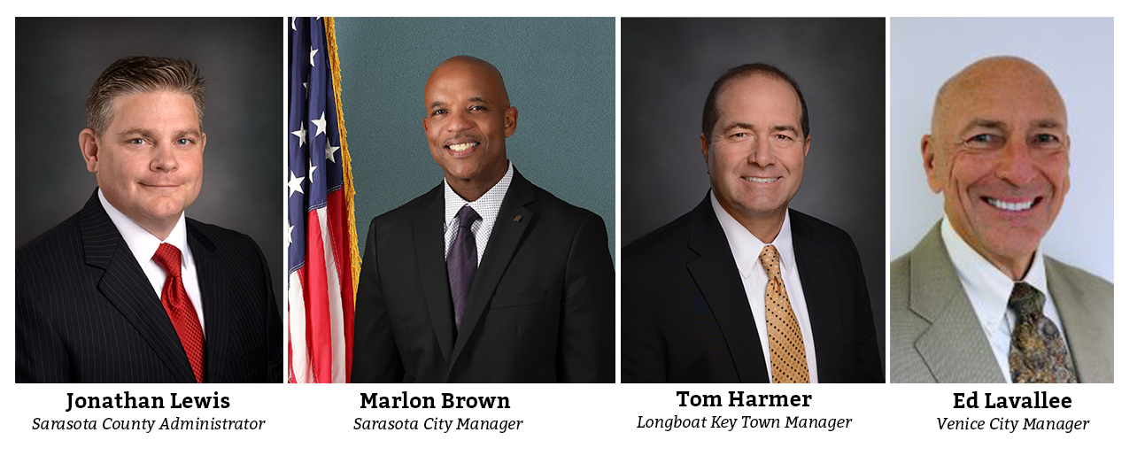 Our Government Administrators Jonathan Lewis, Sarasota County Administrator Marlon Brown, Sarasota City Manager Tom Harmer, Longboat Key Town Manager Ed Lavallee, Venice City Manager